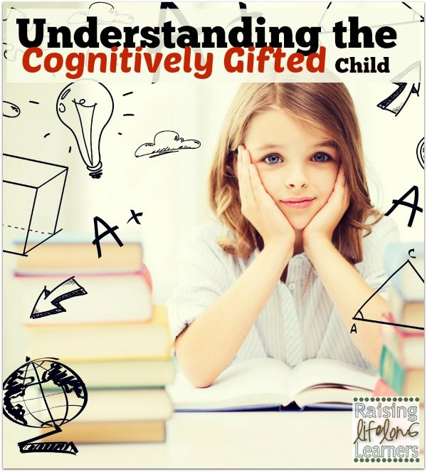 Understanding the Cognitively Gifted Child via www.RaisingLifelongLearners.com